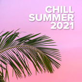Chill Summer 2021 by Various Artists