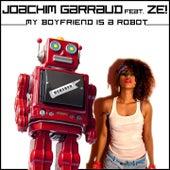 My Boyfriend Is a Robot (feat. Ze!) by Joachim Garraud