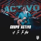 Y tu te vas by Grupo Activo