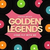 Come Fly with Me (Golden Legends) von Various Artists