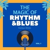 The Magic of Rhythm and Blues, Vol. 1 von Various Artists
