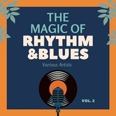 The Magic of Rhythm and Blues, Vol. 2 by Various Artists