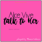 Alice Vive, Talk to Her (Music Inspired by the Film) (Piano Version) by Marco Velocci