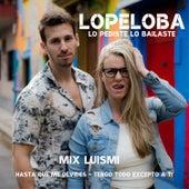 Mix Luismi de Lopeloba Lo Pediste Lo Bailaste