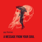 Message From Your Soul von Guy Thomas