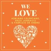 We Love Adriano Celentano, Enzo Jannacci & Fabrizio De Andre by Adriano Celentano and Friends