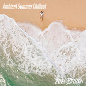 Ambient Summer Chillout (2021 Edition) – Very Relaxing Electronic Music Mix, Tropical Beach, Red Sunset, Forget About Problems by Chillout Lounge Relax