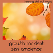 Growth Mindset Zen Ambience by Relaxing Chill Out Music