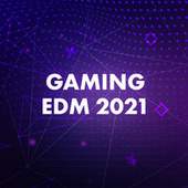 Gaming EDM 2021 by Various Artists