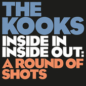 Inside In / Inside Out: A Round Of Shots by The Kooks