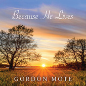 Because He Lives by Gordon Mote