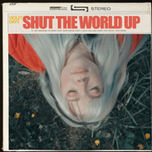 Shut The World Up by Violet Days