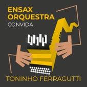 Ensax Orquestra Convida Toninho Ferragutti de ENSAX Orquestra