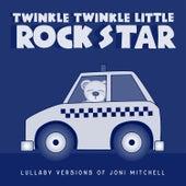 Lullaby Versions of Joni Mitchell by Twinkle Twinkle Little Rock Star