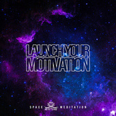 Launch Your Motivation - Space Meditation: Space Launch to Succeed, Be Successful, Self-Kindness & Deeper Faith by Meditation Music Zone