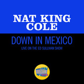 Down In Mexico (Live On The Ed Sullivan Show, March 27, 1949) de Nat King Cole