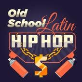 Old School Latin Hip Hop de Various Artists