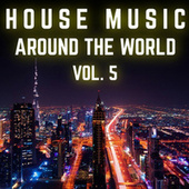 House Music Around the World, Vol. 5 by Various Artists