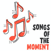 Songs Of The Moment by Various Artists
