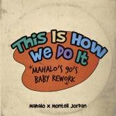 This Is How We Do It (Mahalo's 90's Baby Rework) de Montell Jordan