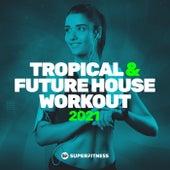 Tropical & Future House Workout 2021 von Various Artists