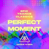 Perfect Moment (Epic Trance Classics) de Various Artists