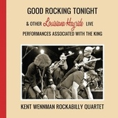 Good Rocking Tonight & Other Louisiana Hayride Live Performances Associated with the King de Kent Wennman Rockabilly Quartet