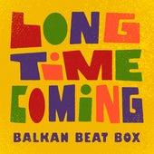 Long Time Coming by Balkan Beat Box