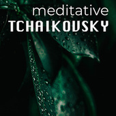 Meditative Tchaikovsky von Pyotr Ilyich Tchaikovsky