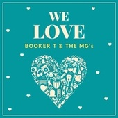 We Love Booker T & the Mg's von Booker T. & The MGs
