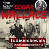 Indizienbeweis - Gerd Köster liest Edgar Wallace, Band 17 (Ungekürzt) von Edgar Wallace