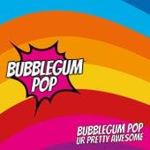 Ur Pretty Awesome von Bubblegumpop