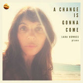 A Change Is Gonna Come by Lara Downes