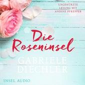Die Roseninsel (Ungekürzt) von Gabriele Diechler