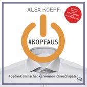#Kopfaus: #Gedankenmachenkannmansichspäter (Ungekürzt) von Alex Koepf