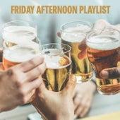 Friday Afternoon Playlist von Various Artists