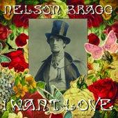 I Want Love (Big Stir Single No. 130) de Nelson Bragg