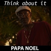 Think About It by Papa Noel