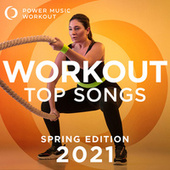 Workout Top Songs 2021 - Spring Edition by Power Music Workout