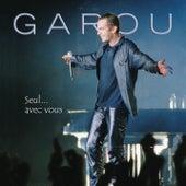 Seul...avec vous by Garou