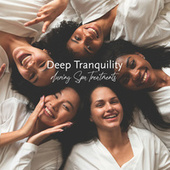 Deep Tranquility during Spa Treatments: Relaxing Music, Spa Background Music, Soothing Wellness by Best Relaxing SPA Music