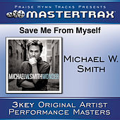 Save Me From My Self [Performance Tracks] by Michael W. Smith