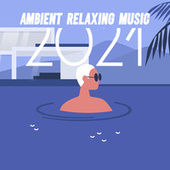 Ambient Relaxing Music 2021 – Mental Rest and Reduce stress with Calm Ambient New Age Sounds by Relaxation - Ambient