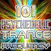 Psychedelic Trance Frequency 101 (Best of Goa Trance, Acid Techno, Hard House, Dark Psy, Fullon, Progressive Hits) by Various Artists