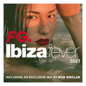 Ibiza Fever 2021 By FG (exclusive mix by Bob Sinclar) de Various Artists