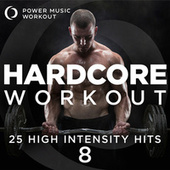 Hardcore Workout Vol. 8 - 25 High Intensity Hits (Fitness & Workout Music for Cardio, Running, And Gym Training) by Power Music Workout