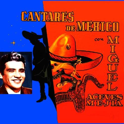 Cantares de Mexico by Miguel Aceves Mejia
