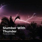 Slumber With Thunder by Thunderstorms