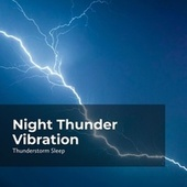 Night Thunder Vibration by Thunderstorms