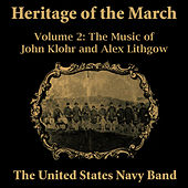 Heritage of the March, Vol. 2 - The Music of Klohr and Lithgow by Us Navy Band